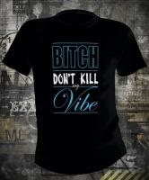 Футболка Bitch Don't Kill My Vibe
